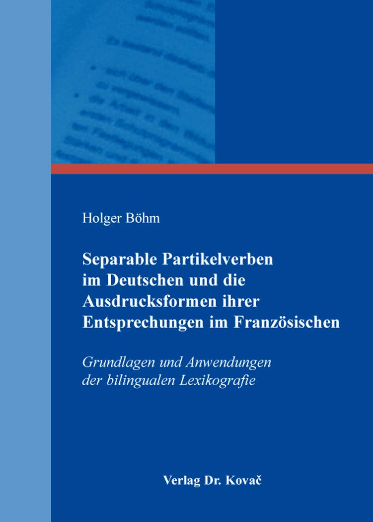 Cover: Separable Partikelverben im Deutschen und die Ausdrucksformen ihrer Entsprechungen im Französischen
