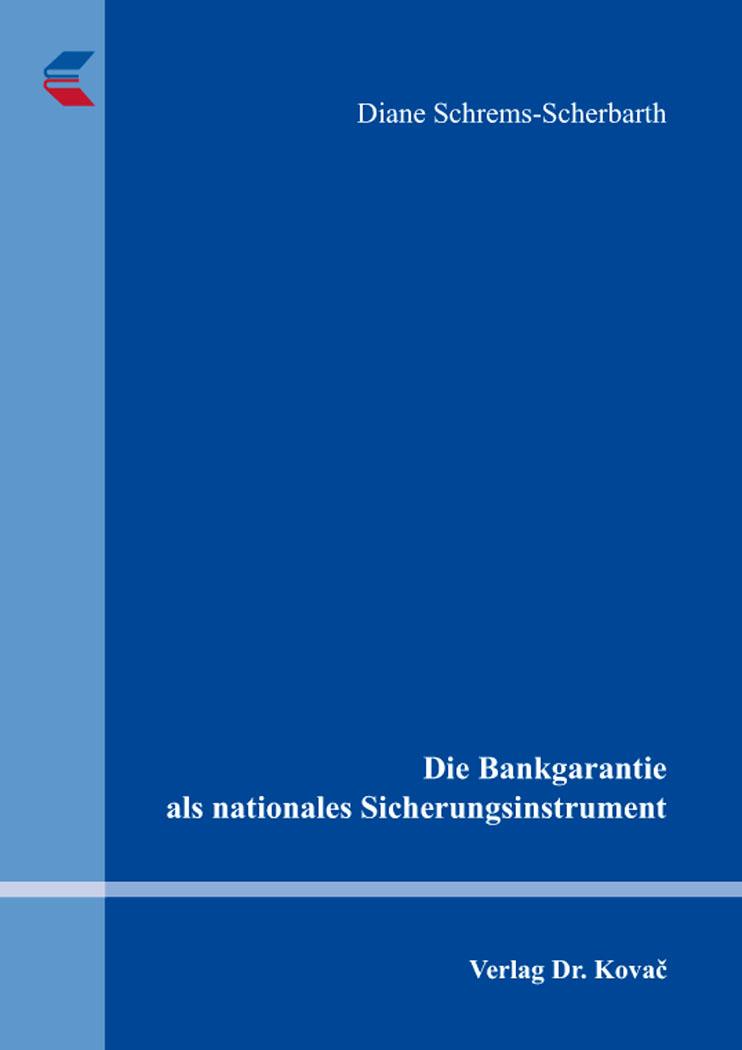 Cover: Die Bankgarantie als nationales Sicherungsinstrument