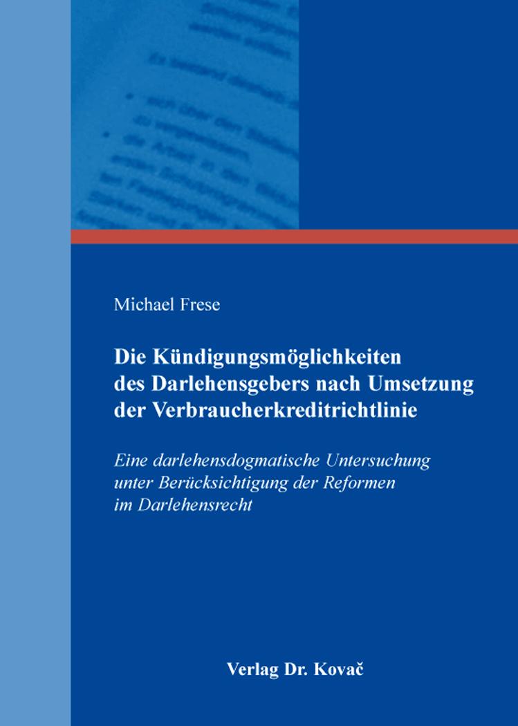 Cover: Die Kündigungsmöglichkeiten des Darlehensgebers nach Umsetzung der Verbraucherkreditrichtlinie