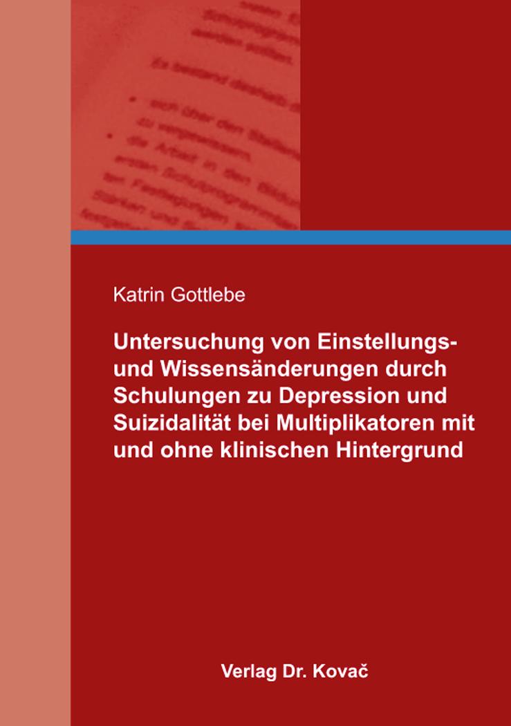 Cover: Untersuchung von Einstellungs- und Wissensänderungen durch Schulungen zu Depression und Suizidalität bei Multiplikatoren mit und ohne klinischen Hintergrund