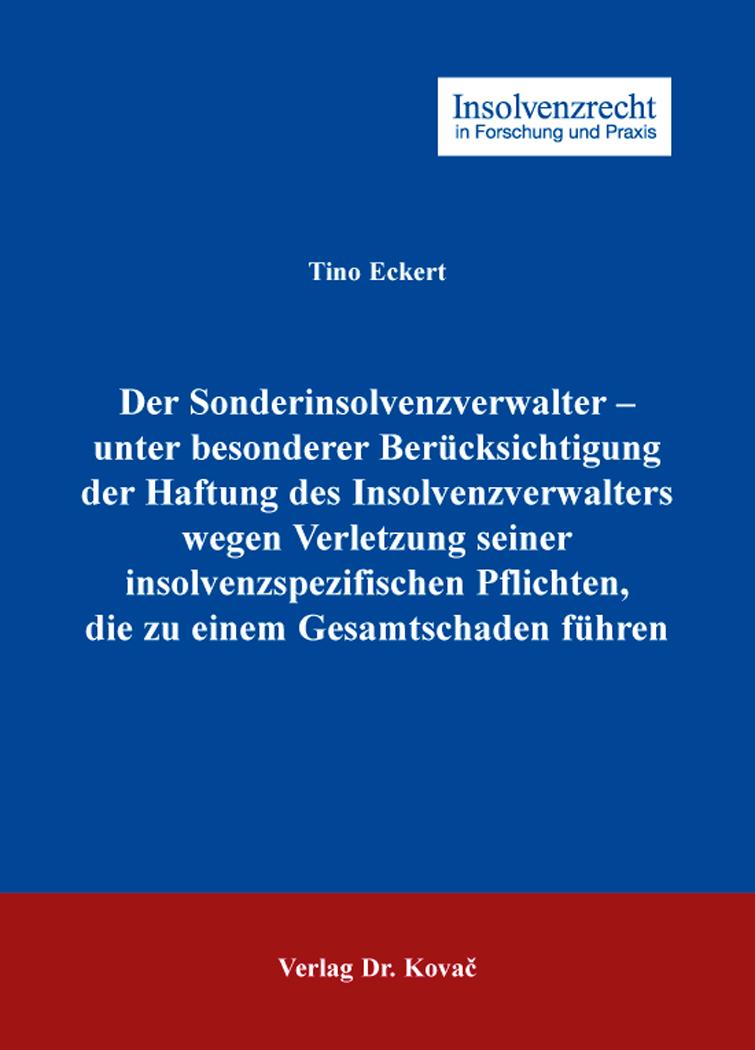 Cover: Der Sonderinsolvenzverwalter – unter besonderer Berücksichtigung der Haftung des Insolvenzverwalters wegen Verletzung seiner insolvenzspezifischen Pflichten, die zu einem Gesamtschaden führen