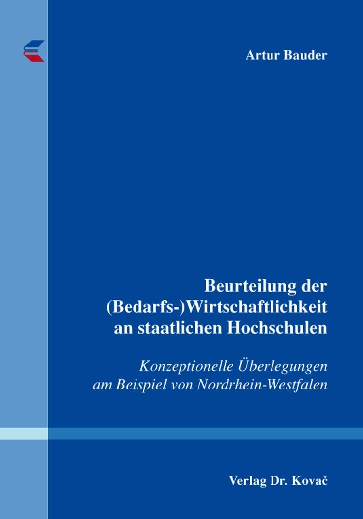 Cover: Beurteilung der (Bedarfs-) Wirtschaftlichkeit an staatlichen Hochschulen