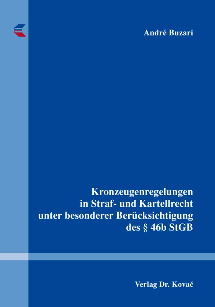 Cover: Kronzeugenregelungen in Straf- und Kartellrecht unter besonderer Berücksichtigung des § 46b StGB