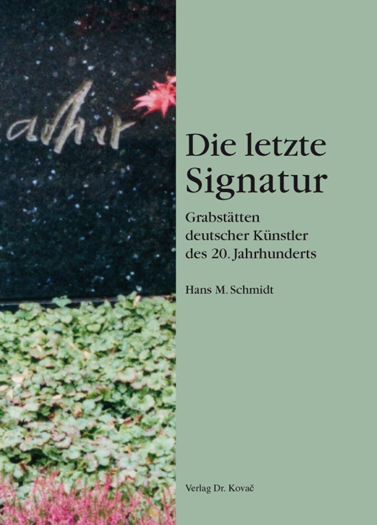 Cover: Die letzte Signatur – Grabstätten deutscher Künstler des 20. Jahrhunderts