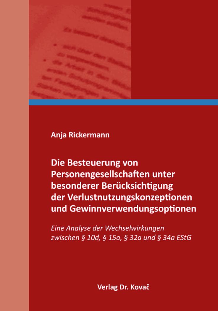 Cover: Die Besteuerung von Personengesellschaften unter besonderer Berücksichtigung der Verlustnutzungskonzeptionen und Gewinnverwendungsoptionen