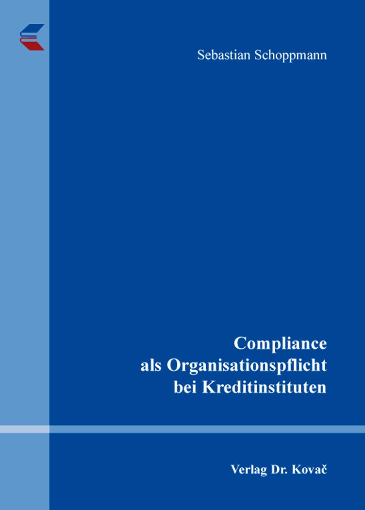 Cover: Compliance als Organisationspflicht bei Kreditinstituten