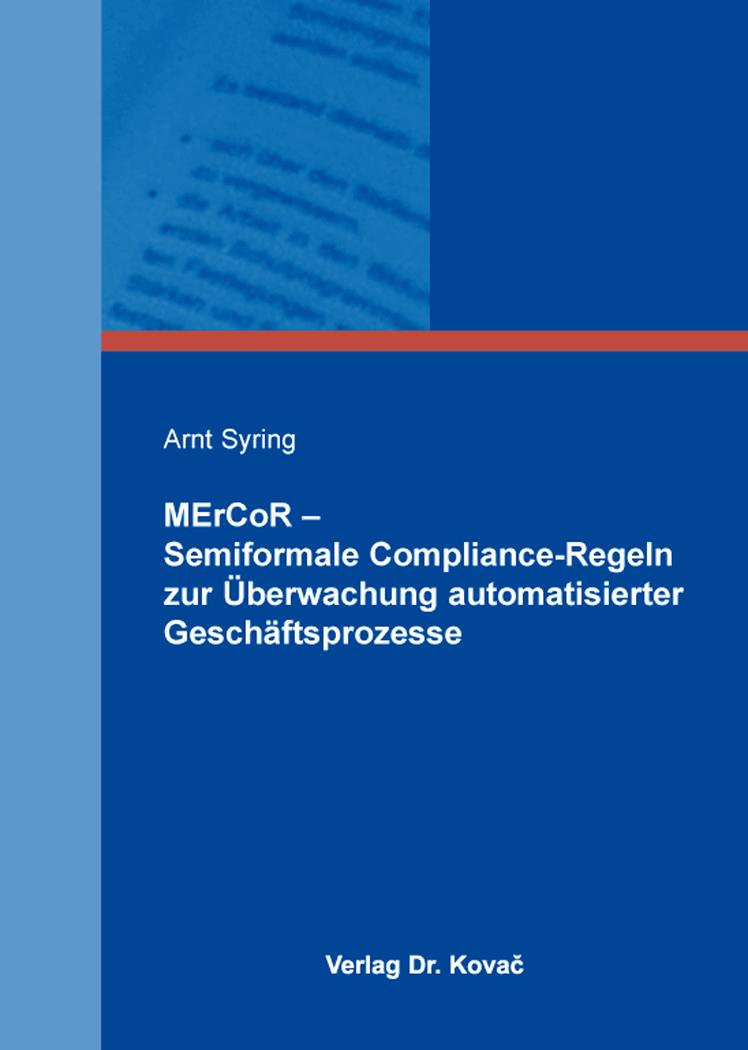 Cover: MErCoR – Semiformale Compliance-Regeln zur Überwachung automatisierter Geschäftsprozesse