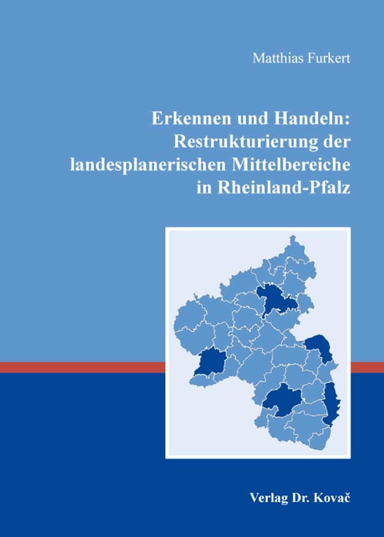 Cover: Erkennen und Handeln: Restrukturierung der landesplanerischen Mittelbereiche in Rheinland-Pfalz