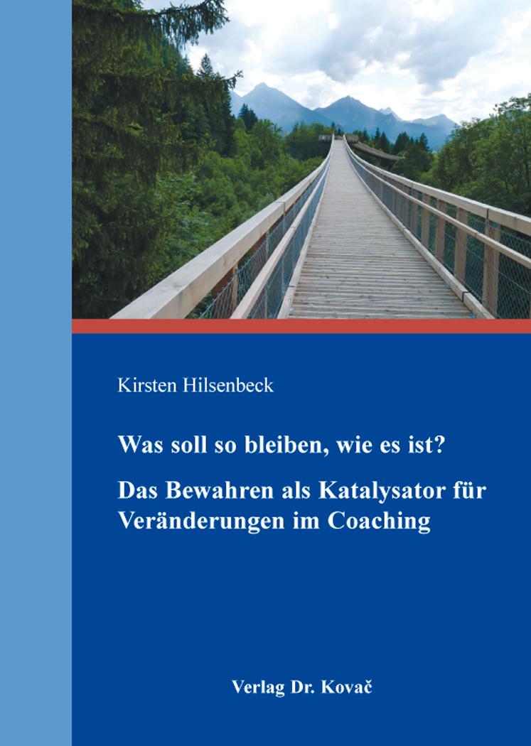 Cover: Was soll so bleiben, wie es ist? Das Bewahren als Katalysator für Veränderungen im Coaching