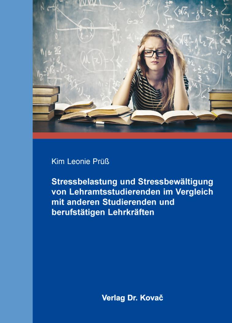 Cover: Stressbelastung und Stressbewältigung von Lehramtsstudierenden im Vergleich mit anderen Studierenden und berufstätigen Lehrkräften