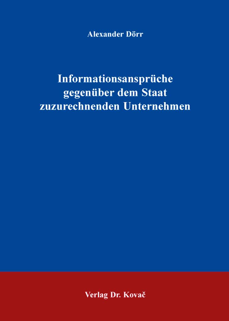 Cover: Informationsansprüche gegenüber dem Staat zuzurechnenden Unternehmen