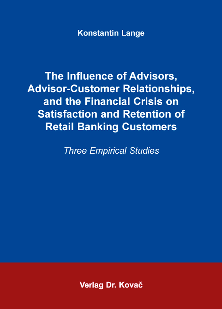 Cover: The Influence of Advisors, Advisor-Customer Relationships, and the Financial Crisis on Satisfaction and Retention of Retail Banking Customers
