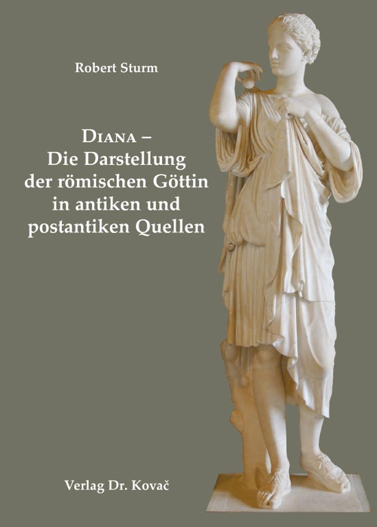 Cover: Diana – Die Darstellung der römischen Göttin in antiken und postantiken Quellen