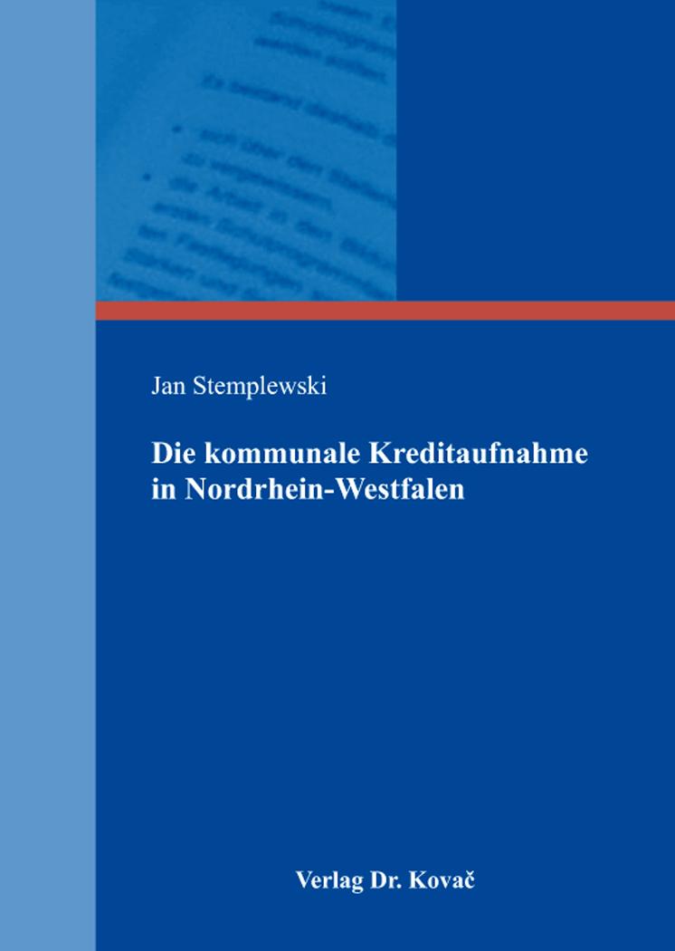 Cover: Die kommunale Kreditaufnahme in Nordrhein-Westfalen