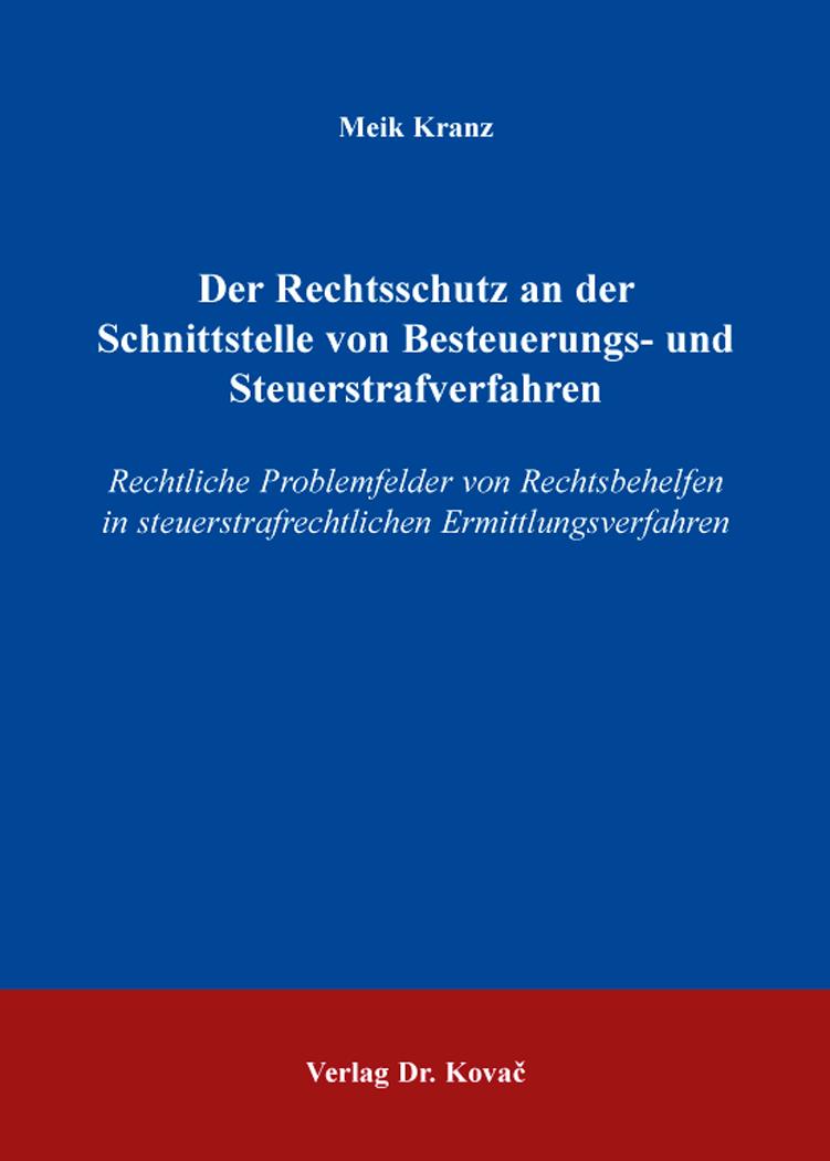 Cover: Der Rechtsschutz an der Schnittstelle von Besteuerungs- und Steuerstrafverfahren