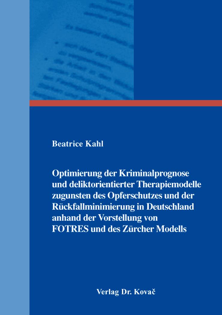 Cover: Optimierung der Kriminalprognose und deliktorientierter Therapiemodelle zugunsten des Opferschutzes und der Rückfallminimierung in Deutschland anhand der Vorstellung von FOTRES und des Zürcher Modells
