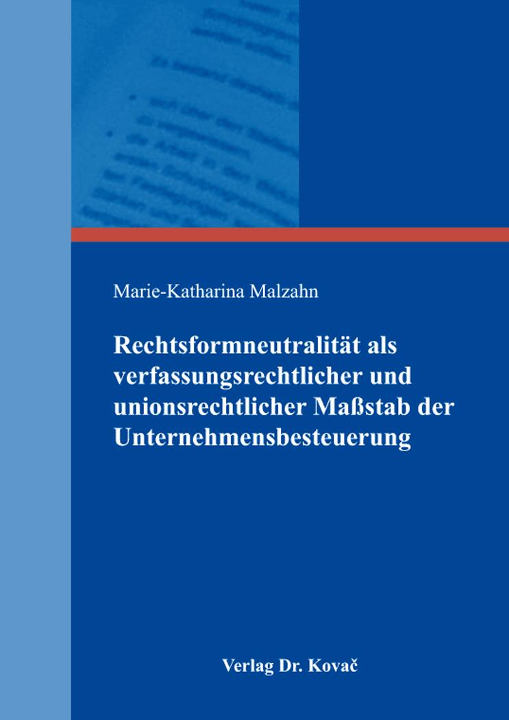 Cover: Rechtsformneutralität als verfassungsrechtlicher und unionsrechtlicher Maßstab der Unternehmensbesteuerung