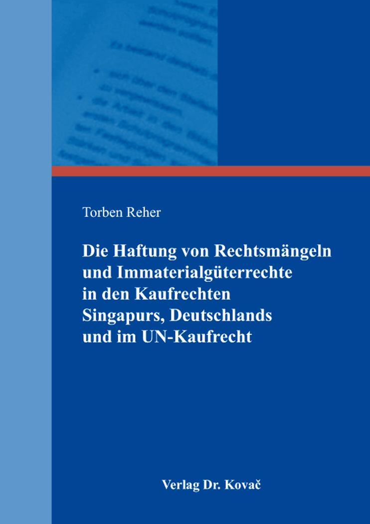 Cover: Die Haftung von Rechtsmängeln und Immaterialgüterrechte in den Kaufrechten Singapurs, Deutschlands und im UN-Kaufrecht