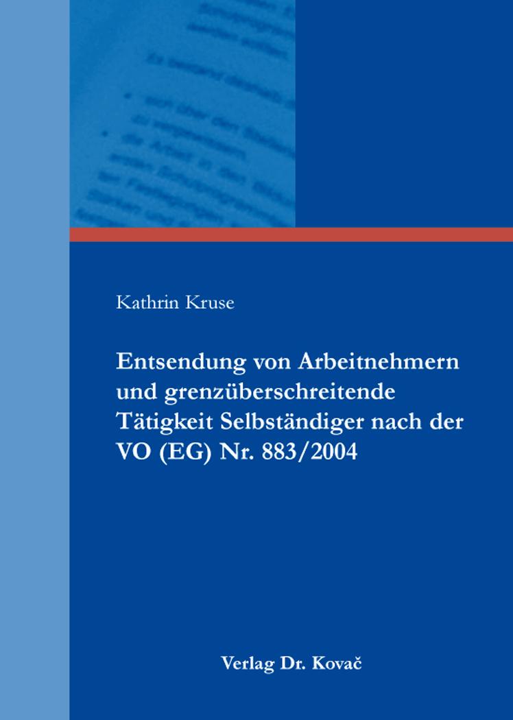 Cover: Entsendung von Arbeitnehmern und grenzüberschreitende Tätigkeit Selbständiger nach der VO (EG) Nr. 883/2004
