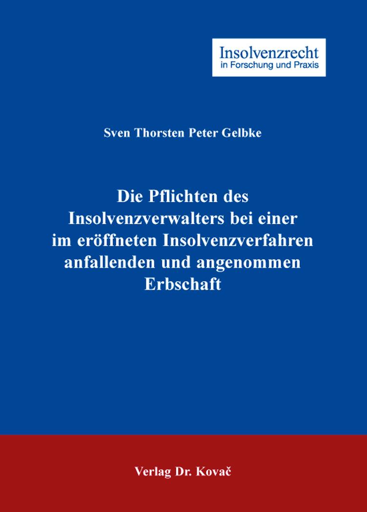 Cover: Die Pflichten des Insolvenzverwalters bei einer im eröffneten Insolvenzverfahren anfallenden und angenommenen Erbschaft