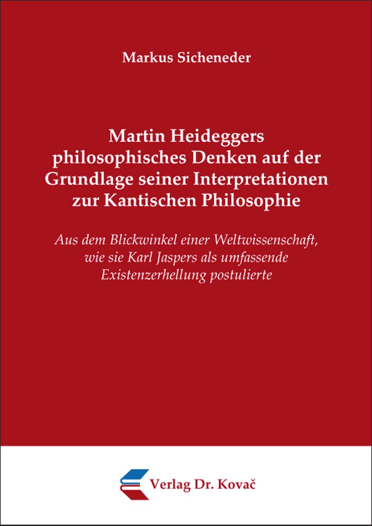 Cover: Martin Heideggers philosophisches Denken auf der Grundlage seiner Interpretationen zur Kantischen Philosophie