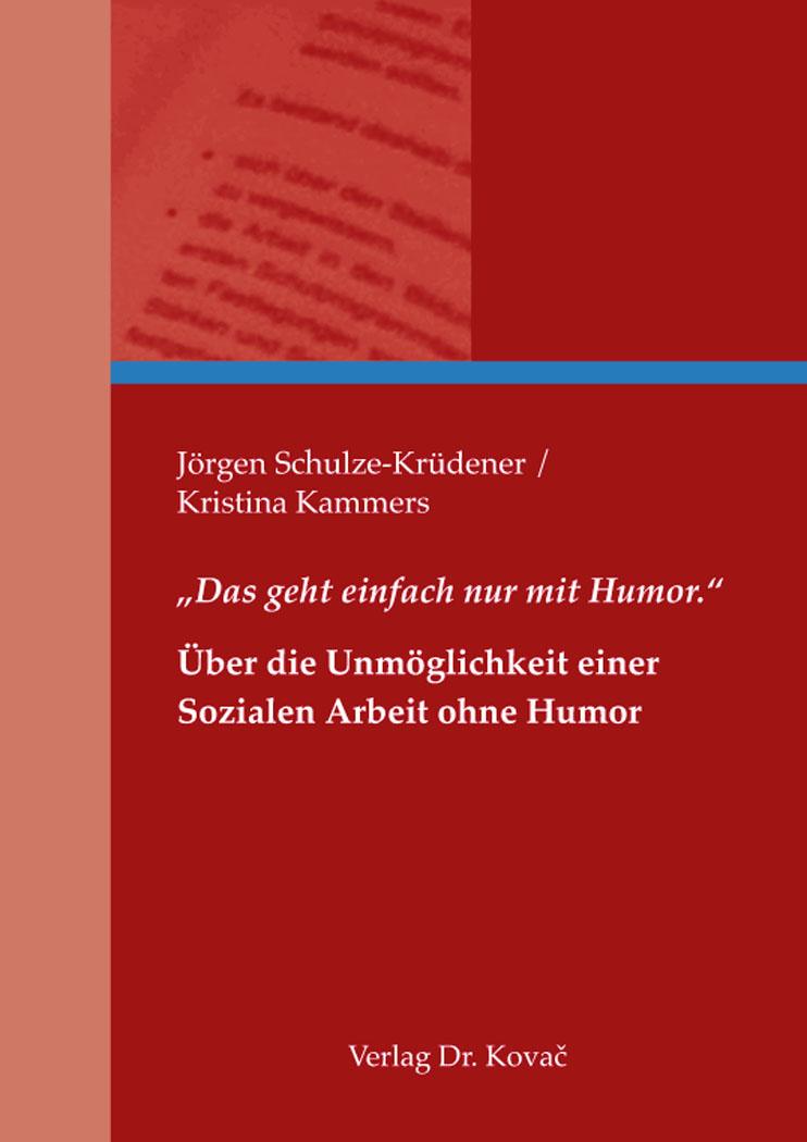 """Cover: """"Das geht einfach nur mit Humor."""" – Über die Unmöglichkeit einer Sozialen Arbeit ohne Humor"""