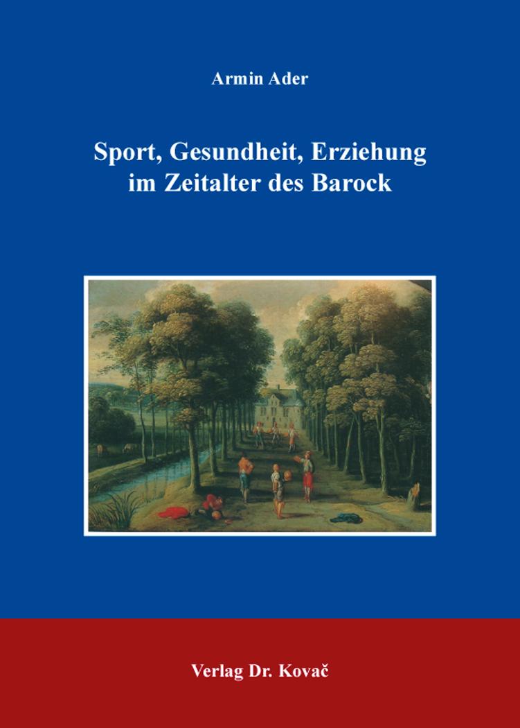 Cover: Sport, Gesundheit, Erziehung im Zeitalter des Barock