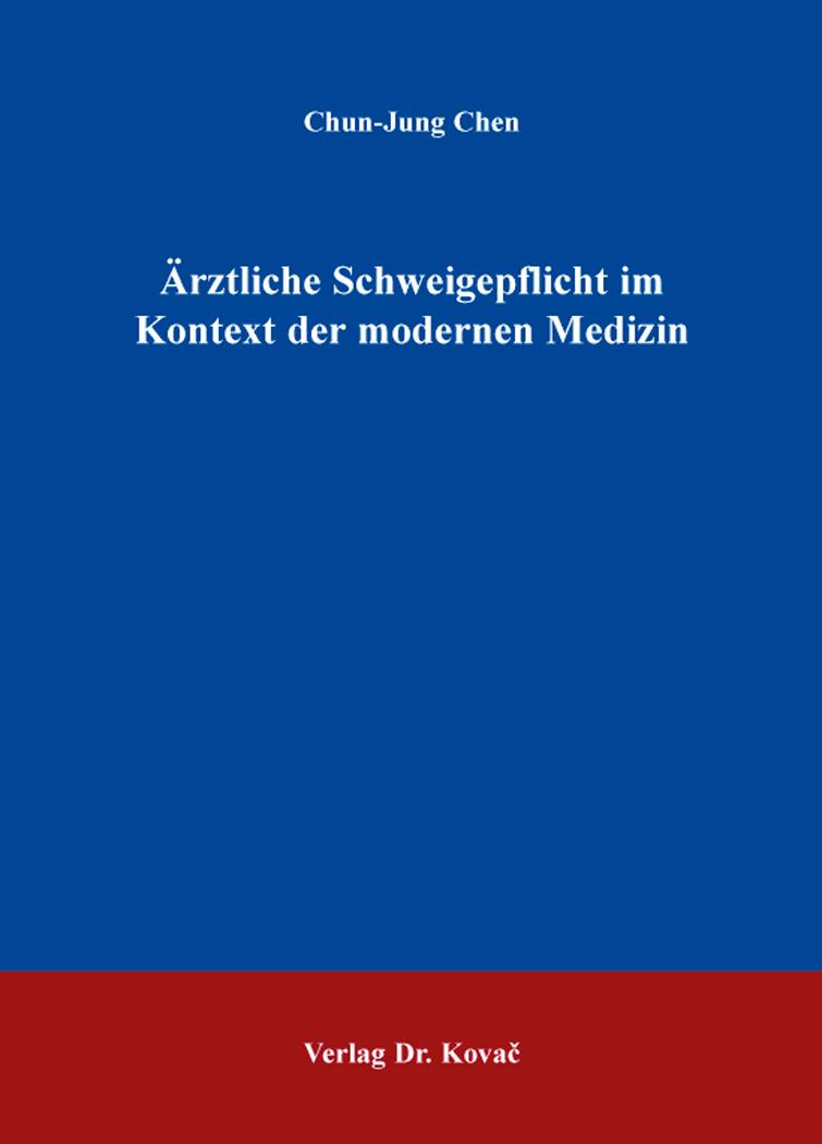 Cover: Ärztliche Schweigepflicht im Kontext der modernen Medizin