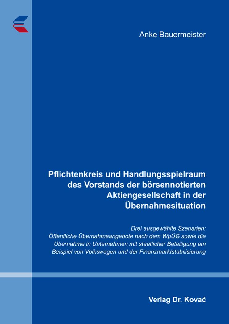 Cover: Pflichtenkreis und Handlungsspielraum des Vorstands der börsennotierten Aktiengesellschaft in der Übernahmesituation