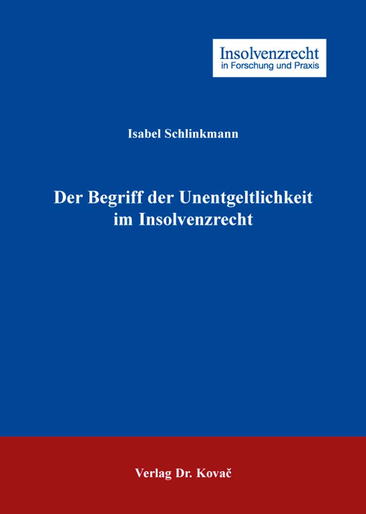 Cover: Der Begriff der Unentgeltlichkeit im Insolvenzrecht
