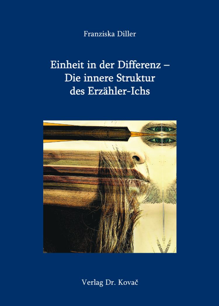 Cover: Einheit in der Differenz – Die innere Struktur des Erzähler-Ichs