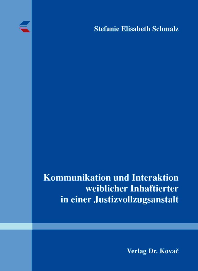 Cover: Kommunikation und Interaktion weiblicher Inhaftierter in einer Justizvollzugsanstalt