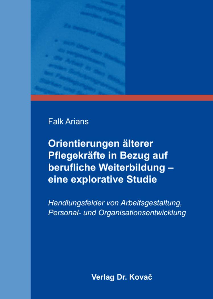 Cover: Orientierungen älterer Pflegekräfte in Bezug auf berufliche Weiterbildung – eine explorative Studie