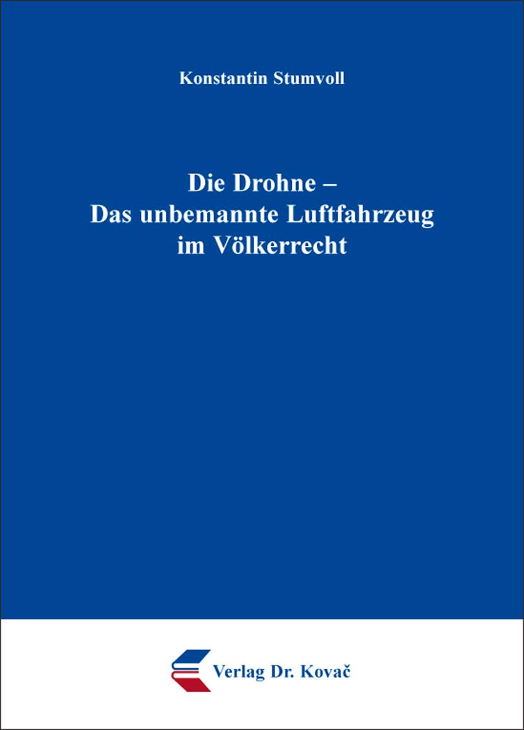 Cover: Die Drohne – Das unbemannte Luftfahrzeug im Völkerrecht