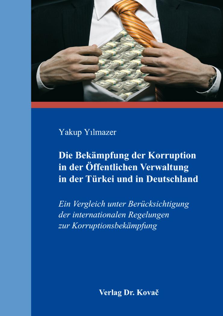 Cover: Die Bekämpfung der Korruption in der Öffentlichen Verwaltung in der Türkei und in Deutschland