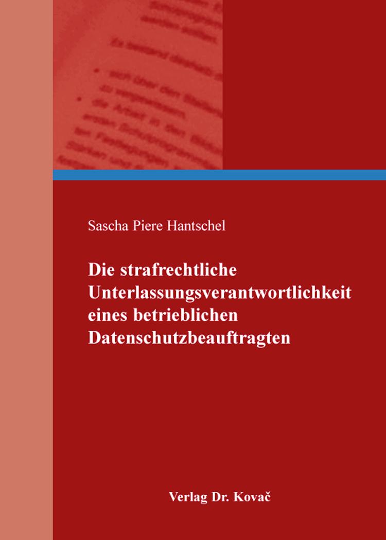 Cover: Die strafrechtliche Unterlassungsverantwortlichkeit eines betrieblichen Datenschutzbeauftragten