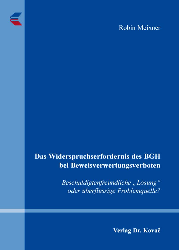 Cover: Das Widerspruchserfordernis des BGH bei Beweisverwertungsverboten
