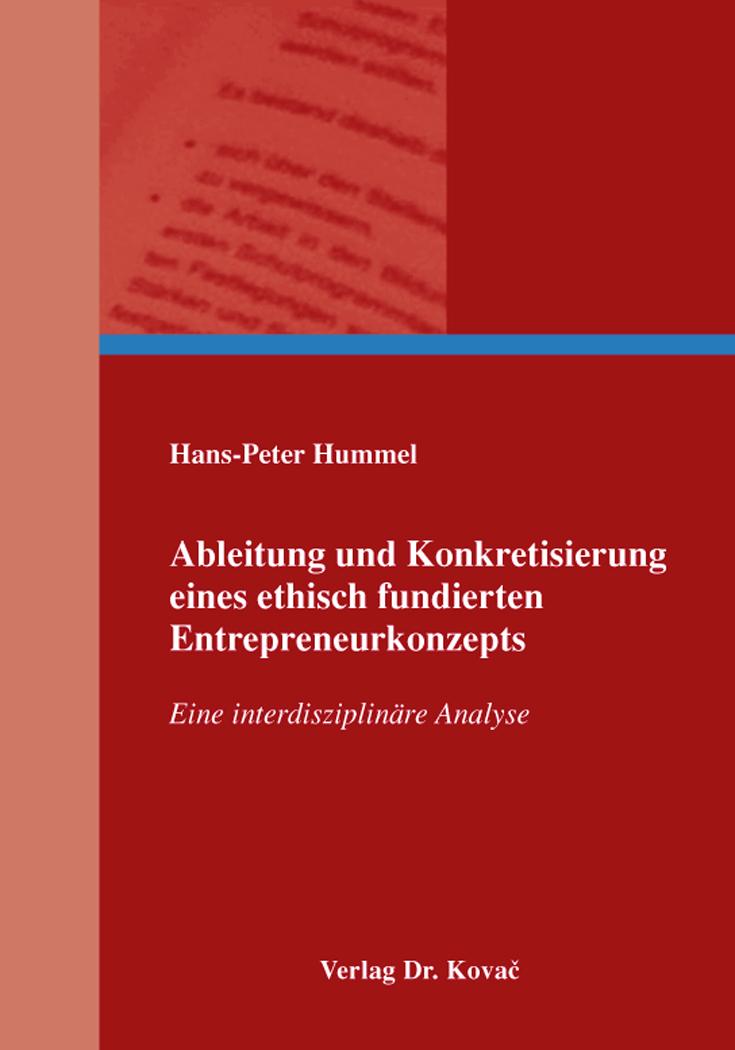 Cover: Ableitung und Konkretisierung eines ethisch fundierten Entrepreneurkonzepts