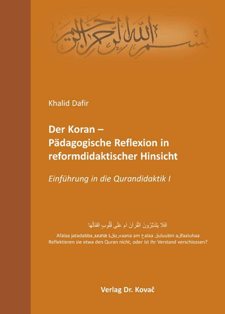 Cover: Der Koran – Pädagogische Reflexion in reformdidaktischer Hinsicht