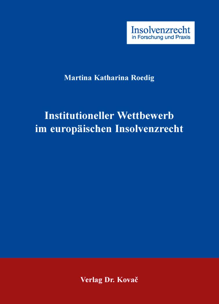 Cover: Institutioneller Wettbewerb im europäischen Insolvenzrecht