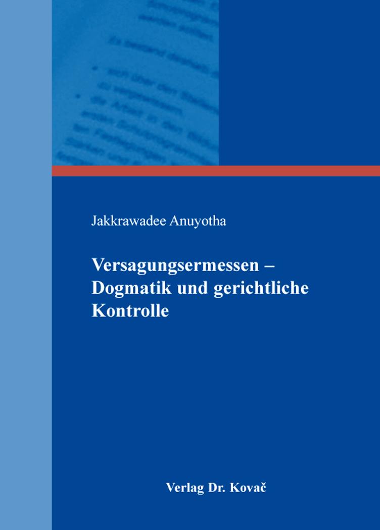 Cover: Versagungsermessen – Dogmatik und gerichtliche Kontrolle