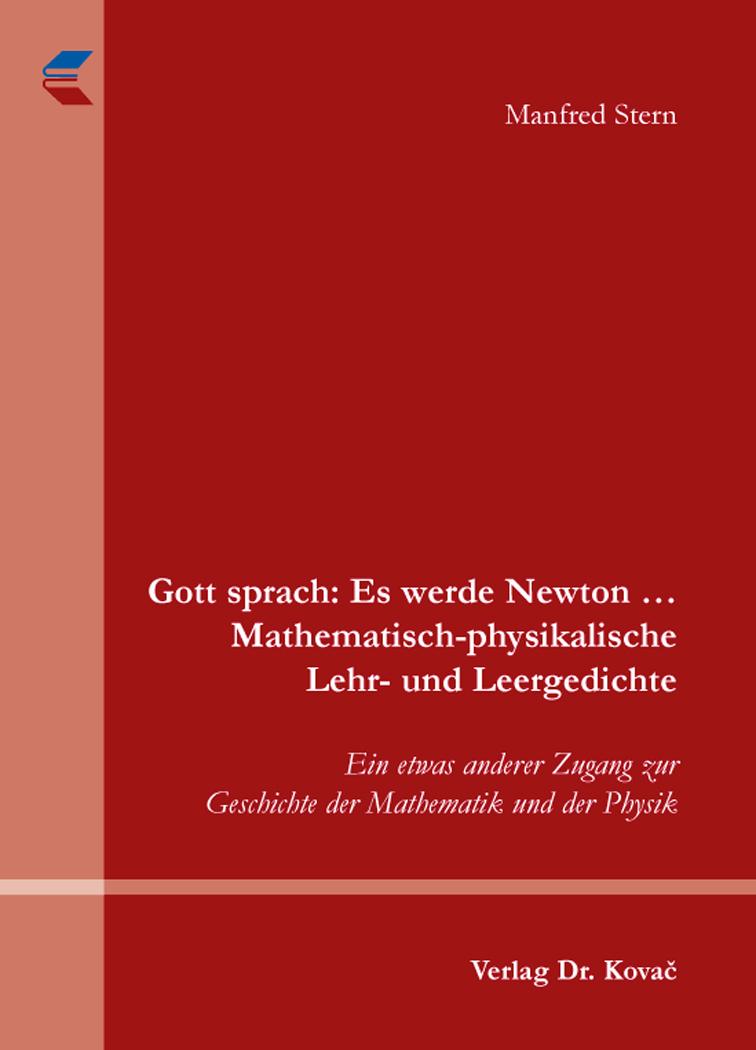 Cover: Gott sprach: Es werde Newton... Mathematisch-physikalische Lehr- und Leergedichte