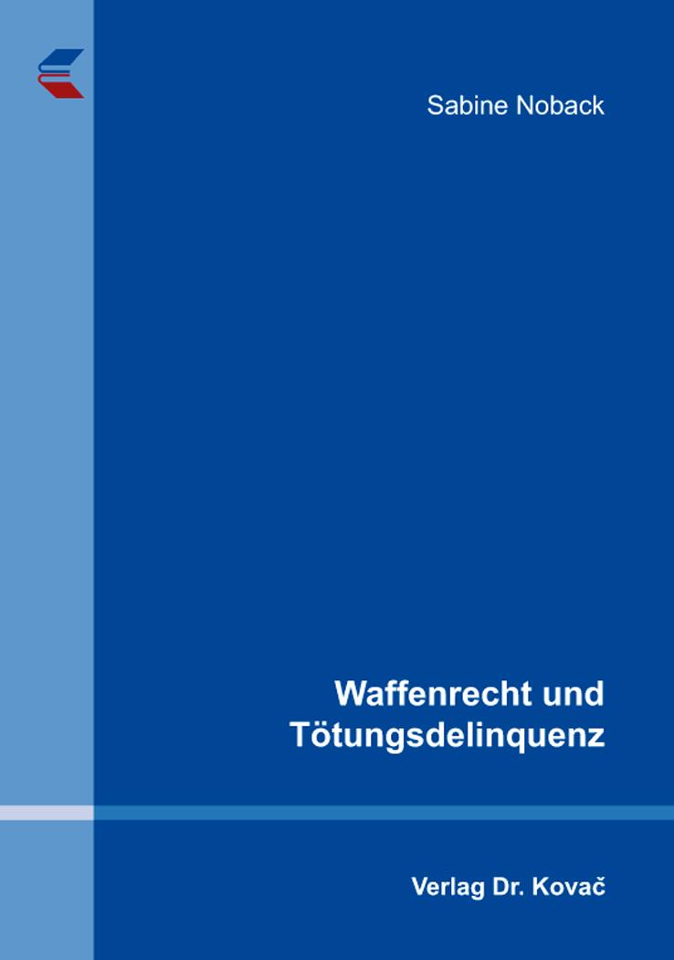 Cover: Waffenrecht und Tötungsdelinquenz