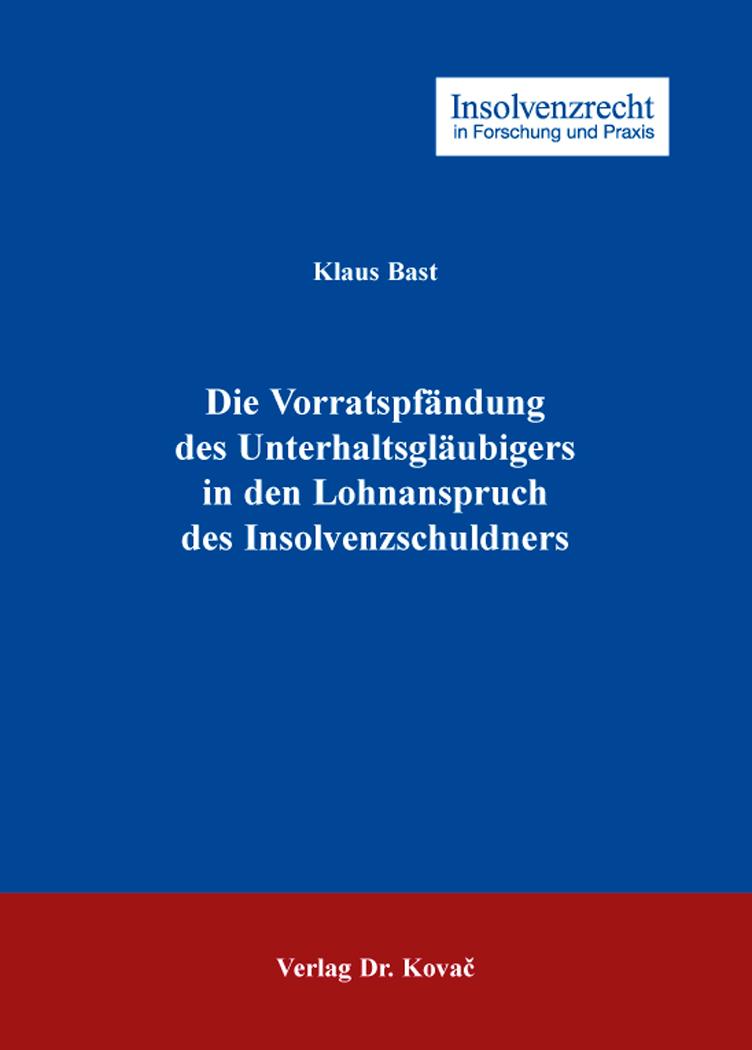 Cover: Die Vorratspfändung des Unterhaltsgläubigers in den Lohnanspruch des Insolvenzschuldners
