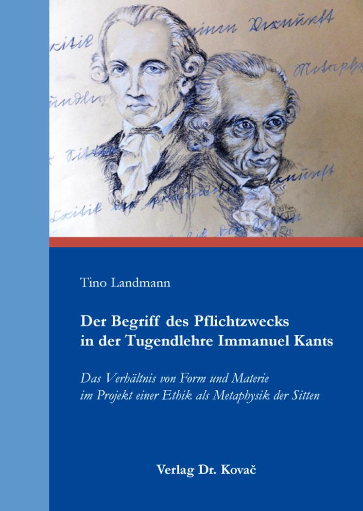 Cover: Der Begriff des Pflichtzwecks in der Tugendlehre Immanuel Kants