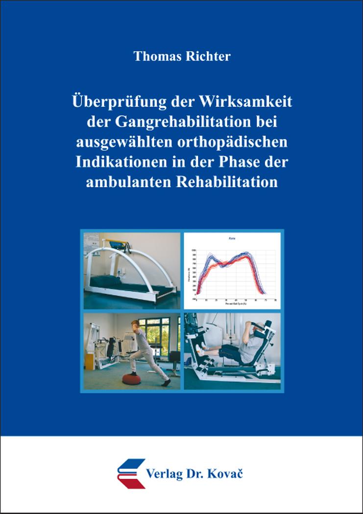 Cover: Überprüfung der Wirksamkeit der Gangrehabilitation bei ausgewählten orthopädischen Indikationen in der Phase der ambulanten Rehabilitation