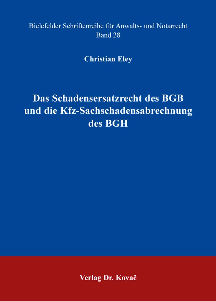 Cover: Das Schadensersatzrecht des BGB und die Kfz-Sachschadensabrechnung des BGH