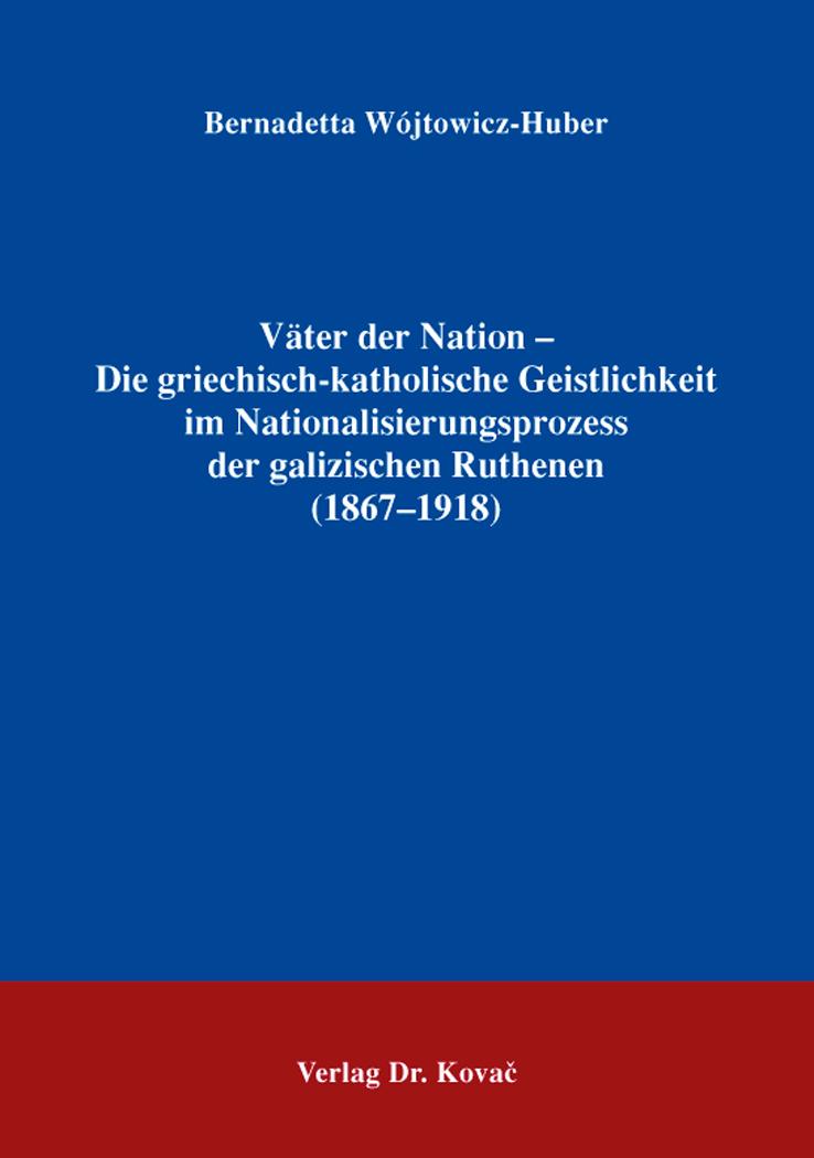 Cover: Väter der Nation – Die griechisch-katholische Geistlichkeit im Nationalisierungsprozess der galizischen Ruthenen (1867–1918)