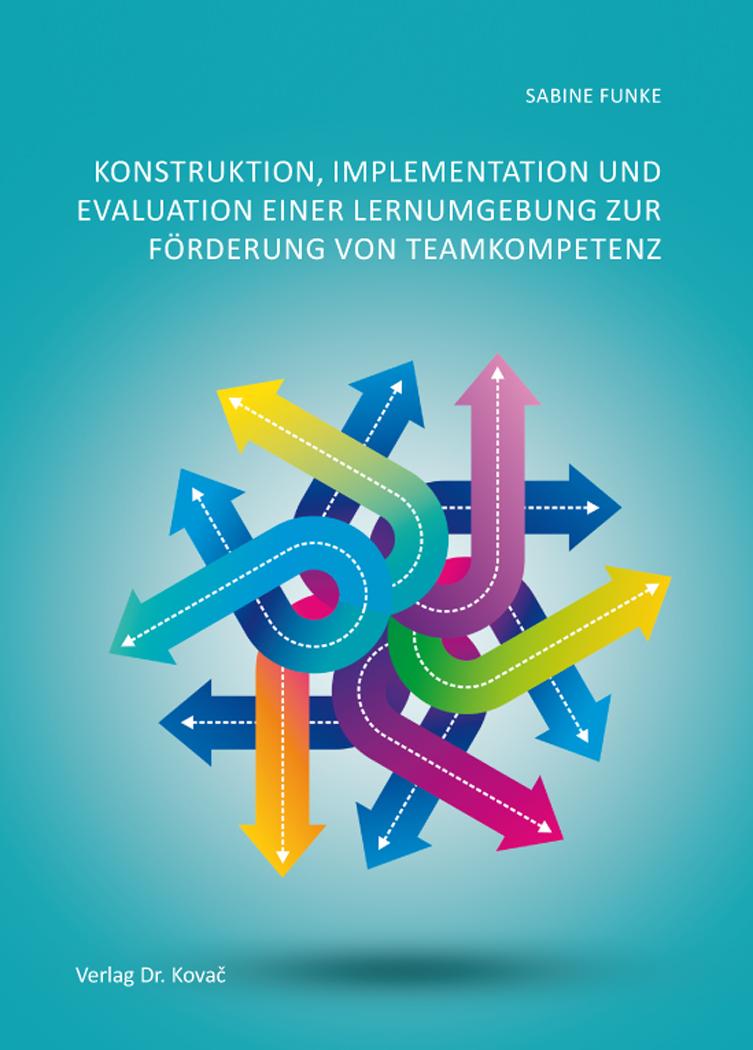 Cover: Konstruktion, Implementation und Evaluation einer Lernumgebung zur Förderung von Teamkompetenz