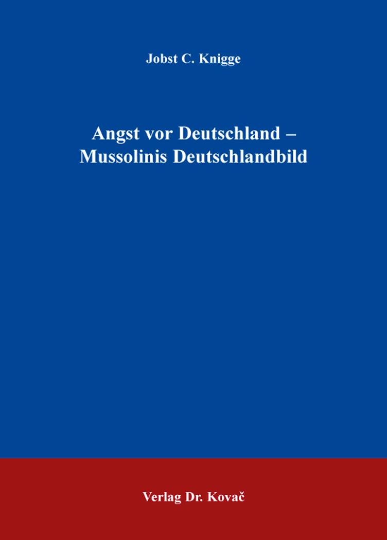 Cover: Angst vor Deutschland – Mussolinis Deutschlandbild